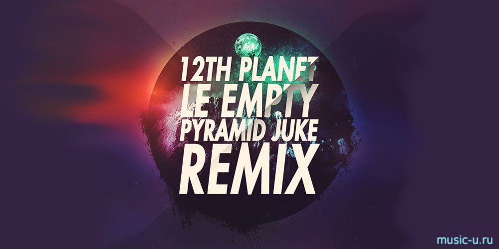 12th Planet - LE EMPTY (Pyramid Juke Remix)